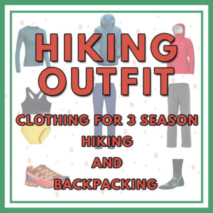 Hiking Outfit – Clothing for 3 Season Hiking and Backpacking