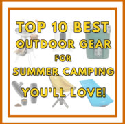 Top 10 Best Outdoor Gear for Summer Camping You'll Love!