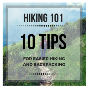 Hiking 101 – 10 Tips for Easier Hiking and Backpacking