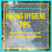 Hiking Hygiene Tips – How to Stay Clean in the Backcountry