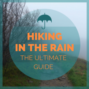 Hiking in the Rain – The Ulitmate Guide